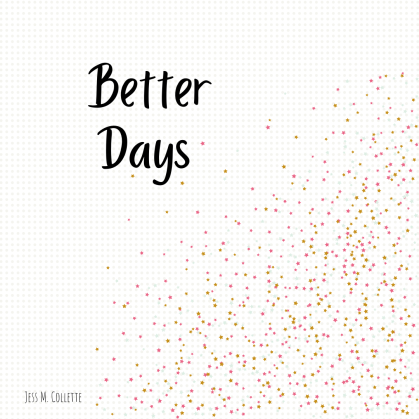 Better Days www.jessicamcollette.com